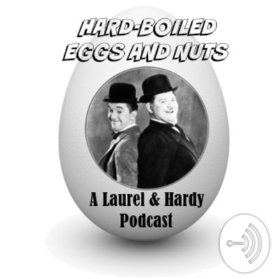Hard-Boiled Eggs and Nuts - A Laurel & Hardy Podcast