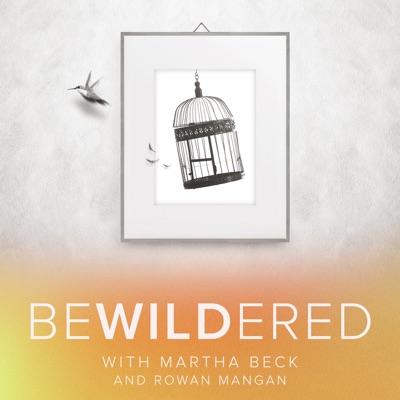 Bewildered:Martha Beck and Rowan Mangan