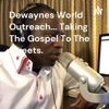 Dewayne's World Outreach... Taking The Gospel To The Streets. artwork