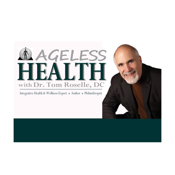 Ageless Health with Dr. Tom Roselle, DC