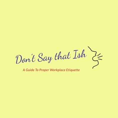 Don't Say That Ish: A Guide to Proper Workplace Etiquette