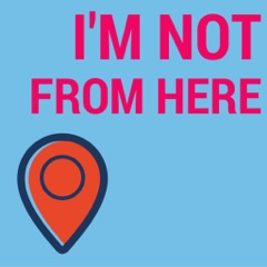 I'm Not From Here