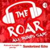 The Roar Podcast - Sunderland Echo