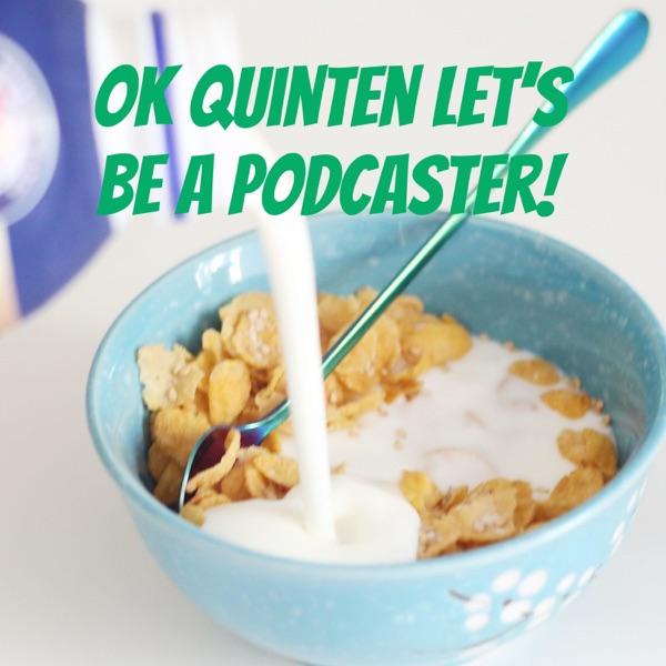 Ok Quinten Let's Be A Podcaster! Artwork