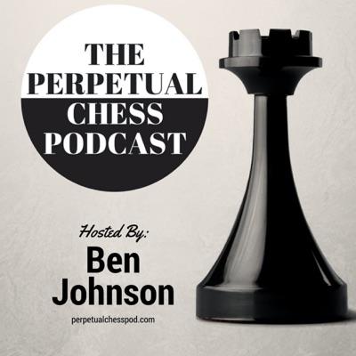 Perpetual Chess Podcast:Ben Johnson