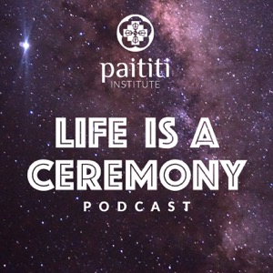 Life is a Ceremony: Every Moment is an Opportunity to Practice
