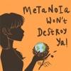 METANOIA WON'T DESTROY YA! artwork