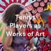 Tennis Players as Works of Art artwork