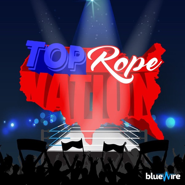 Top Rope Nation - WWE & AEW Podcast Artwork