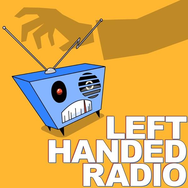 Left Handed Radio   A Sketch Comedy Podcast Artwork