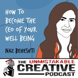 Naz Beheshti | How to Become the CEO of Your Well Being