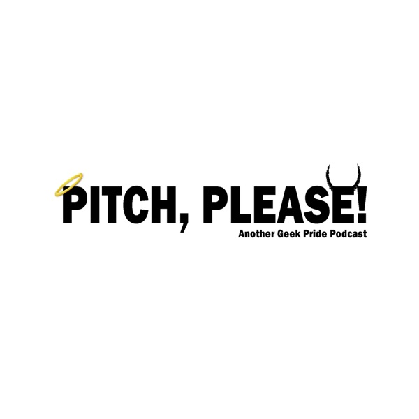 Pitch, Please! Another Geek Pride Podcast