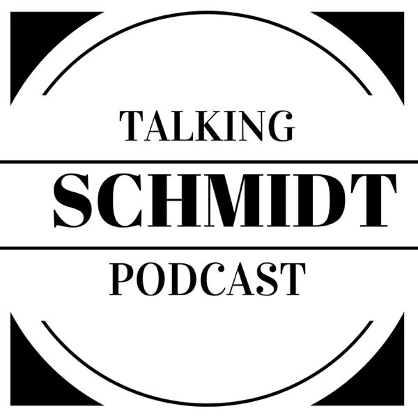 Talking Schmidt Podcast