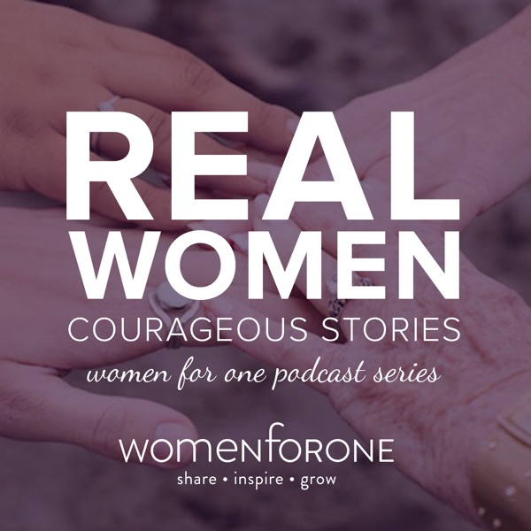 Women For One :: Real Women Courageous Wisdom Podcast