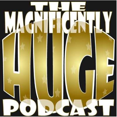 The Magnificently Huge Podcast