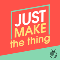 Just Make The Thing podcast