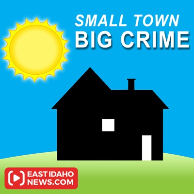 Small Town Big Crime – East Idaho News