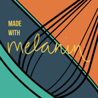 Made with Melanin podcast