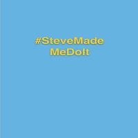 #SteveMadeMeDoIt podcast