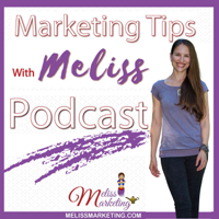 Marketing Tips With Meliss Podcast podcast
