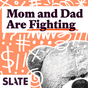 Mom and Dad Are Fighting   Slate's parenting show