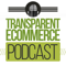 Transparent Ecommerce Podcast
