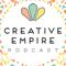 "The Creative Empireâ""¢ Podcast"