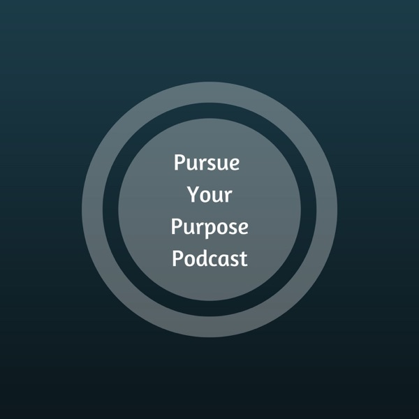 Pursue Your Purpose Podcast