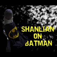 Shanlian On Batman podcast