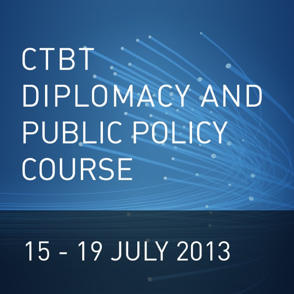 2013 CTBT Diplomacy and Public Policy Course Lectures