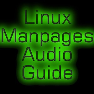 Linux Manpages Audio Guide