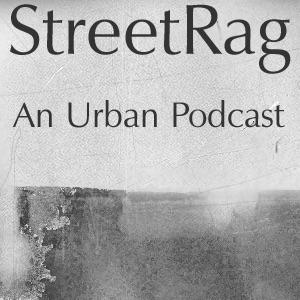 StreetRag ::: An Urban Notebook ::: Podcast