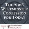 The 2006 Westminster Confession for Today Conference