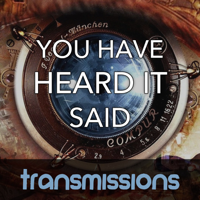 Transmissions - You Have Heard it Said podcast