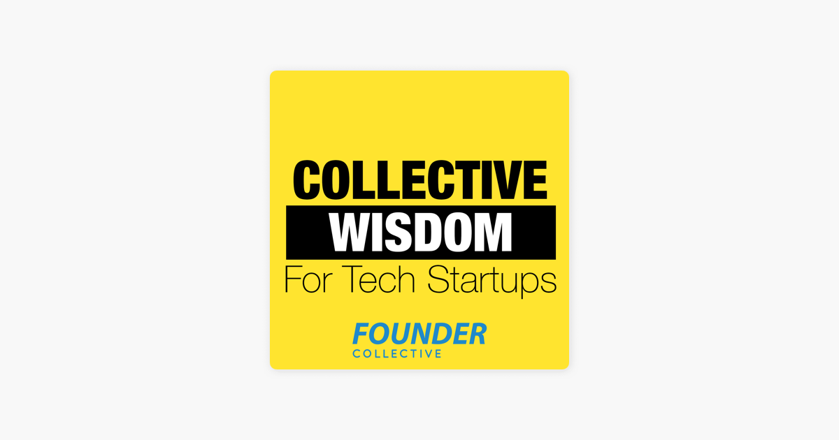 Collective Wisdom For Tech Startups on Apple Podcasts