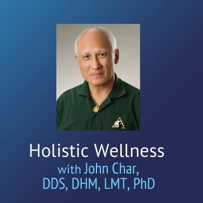 Holistic Wellness – John Char, DDS, DHM, LMT, PhD