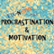 Procrastination and Motivation