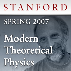 Modern Theoretical Physics (Spring 2007)