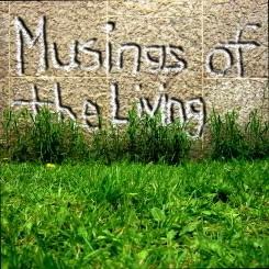 Musings of the Living