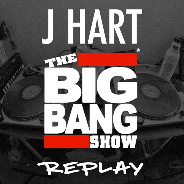 J HART -  Big Bang Show - Podcast