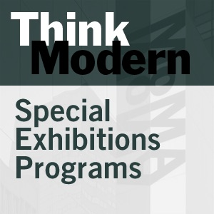 Special Exhibitions Programs - 2005:Think Modern