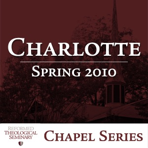 Spring 2010 RTS Charlotte Chapel Messages