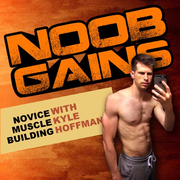 Noob Gains - Novice Muscle Building Podcast