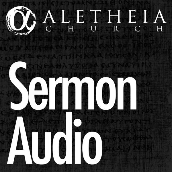 Aletheia Sermon Audio Podcast Podtail