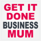 Get It Done Business Mum: