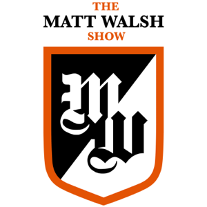 The Matt Walsh Show Podcast