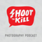 Shoot to Kill Photography Podcast