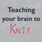 Teaching Your Brain to Knit