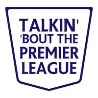 Talkin Bout The Premier League podcast