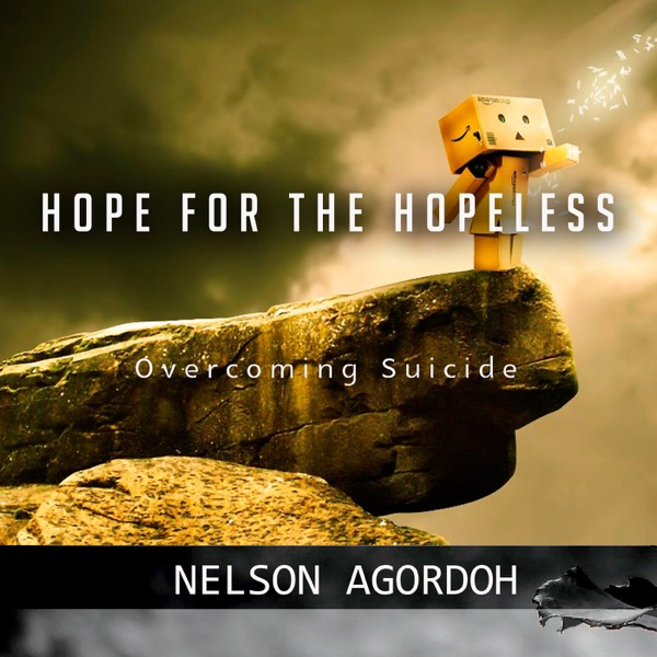 Overcoming Suicide ,Hope For The Hopeless